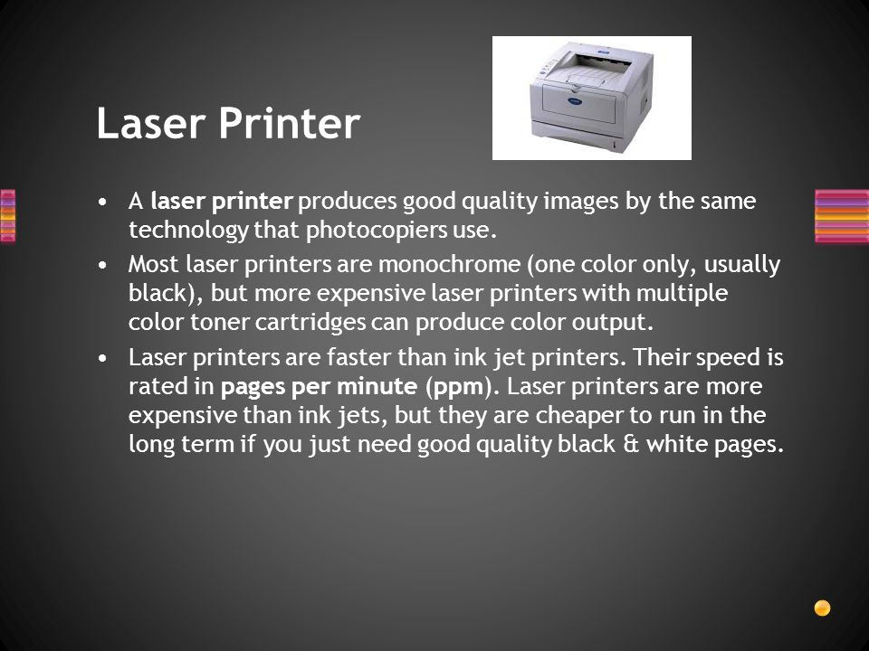Laser Printer A laser printer produces good quality images by the same technology that photocopiers use.