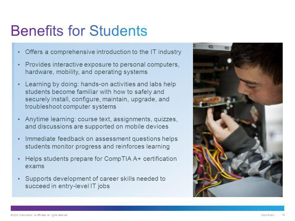 Benefits for Students Offers a comprehensive introduction to the IT industry.