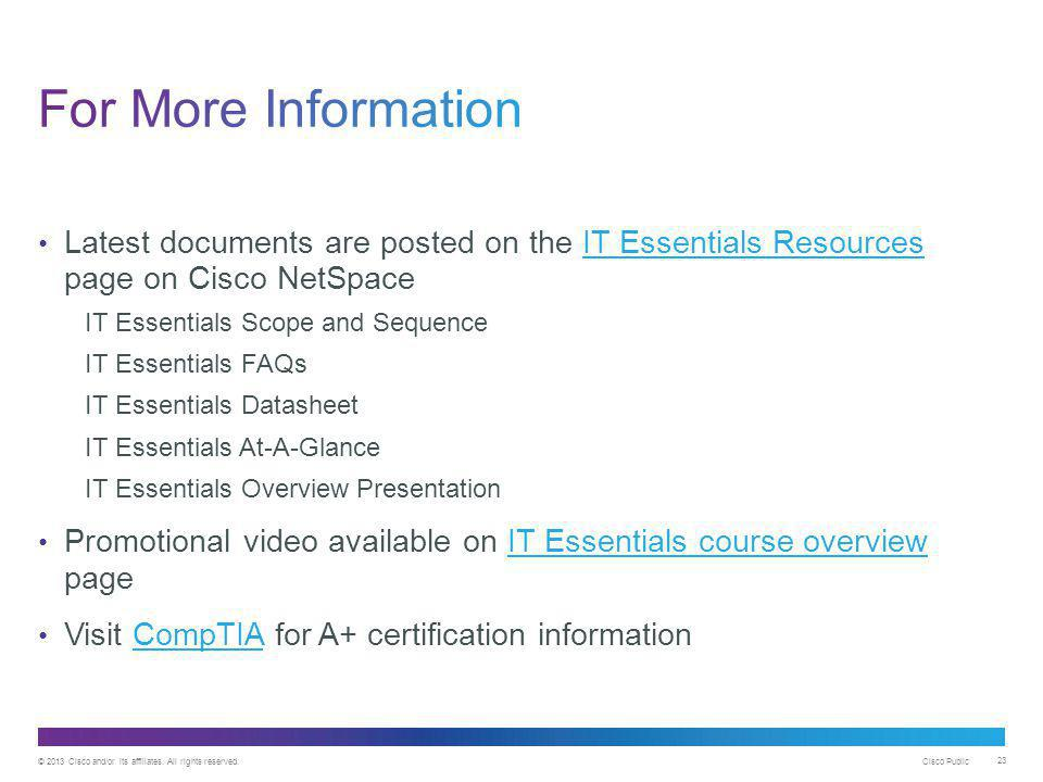 For More Information Latest documents are posted on the IT Essentials Resources page on Cisco NetSpace.
