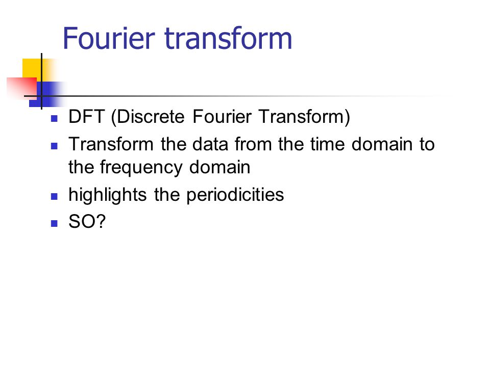 Fourier transform DFT (Discrete Fourier Transform)