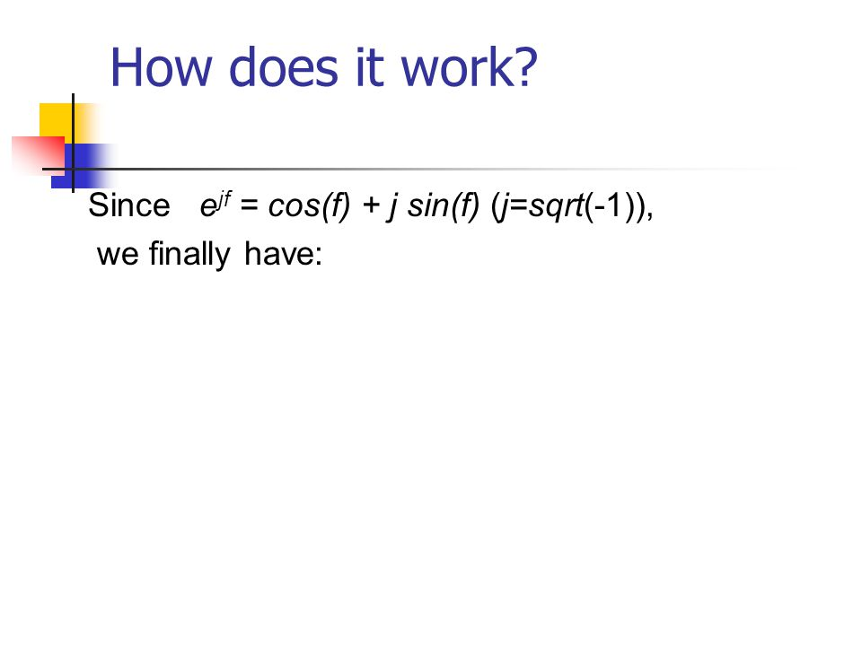 How does it work Since ejf = cos(f) + j sin(f) (j=sqrt(-1)),
