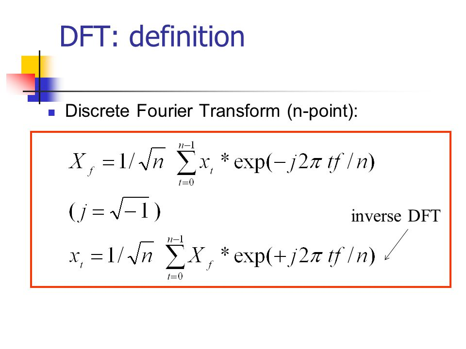 DFT: definition Discrete Fourier Transform (n-point): inverse DFT
