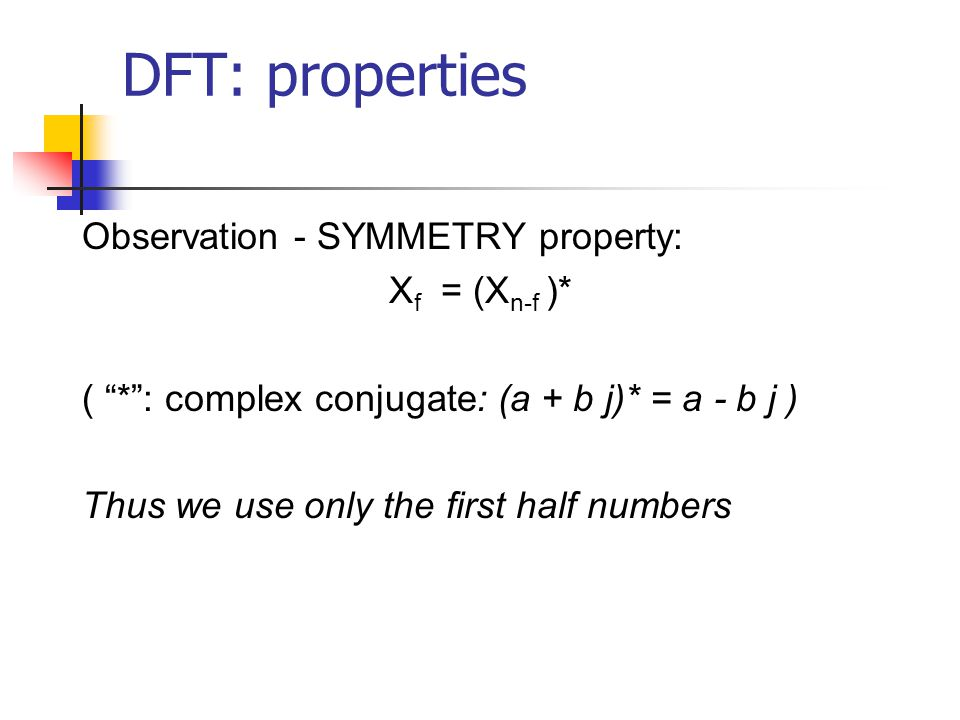 DFT: properties Observation - SYMMETRY property: Xf = (Xn-f )*