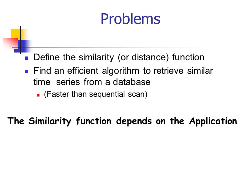 Problems Define the similarity (or distance) function