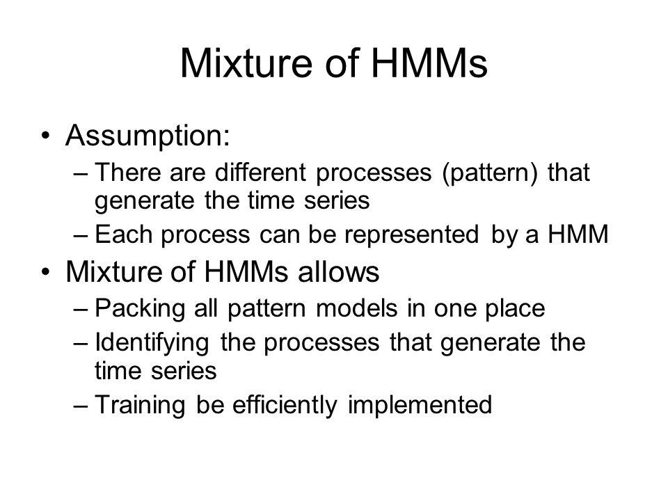 Mixture of HMMs Assumption: Mixture of HMMs allows