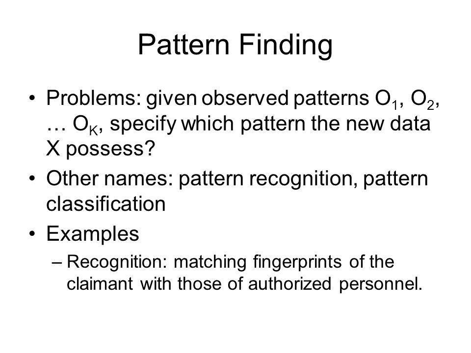 Pattern Finding Problems: given observed patterns O1, O2, … OK, specify which pattern the new data X possess