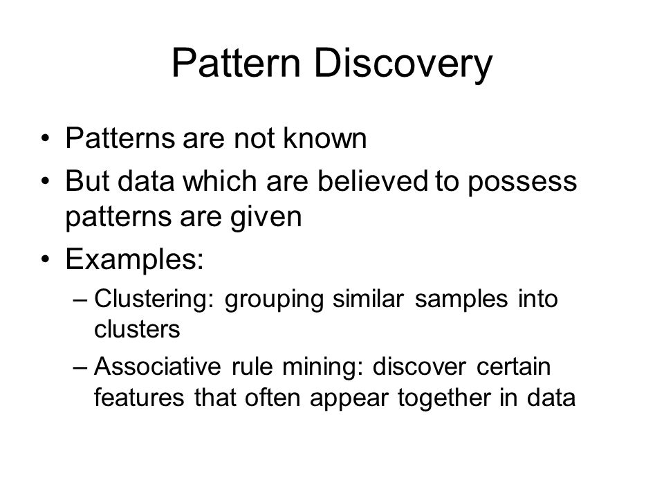 Pattern Discovery Patterns are not known