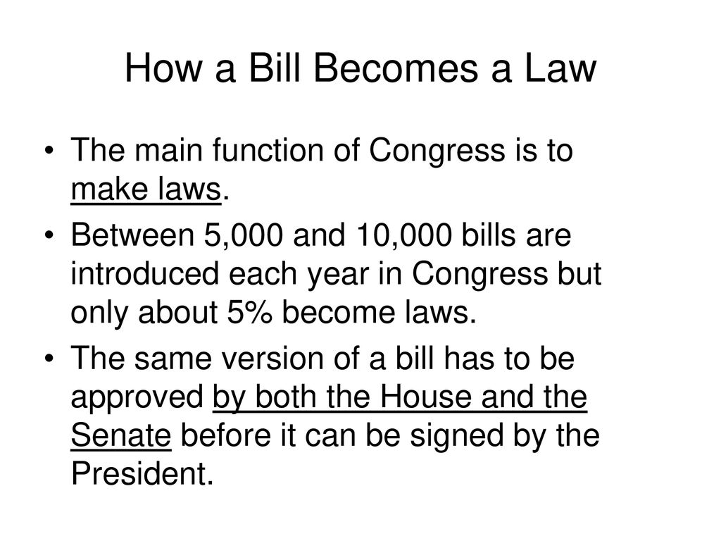 How a Bill Becomes a Law The main function of Congress is to make laws.