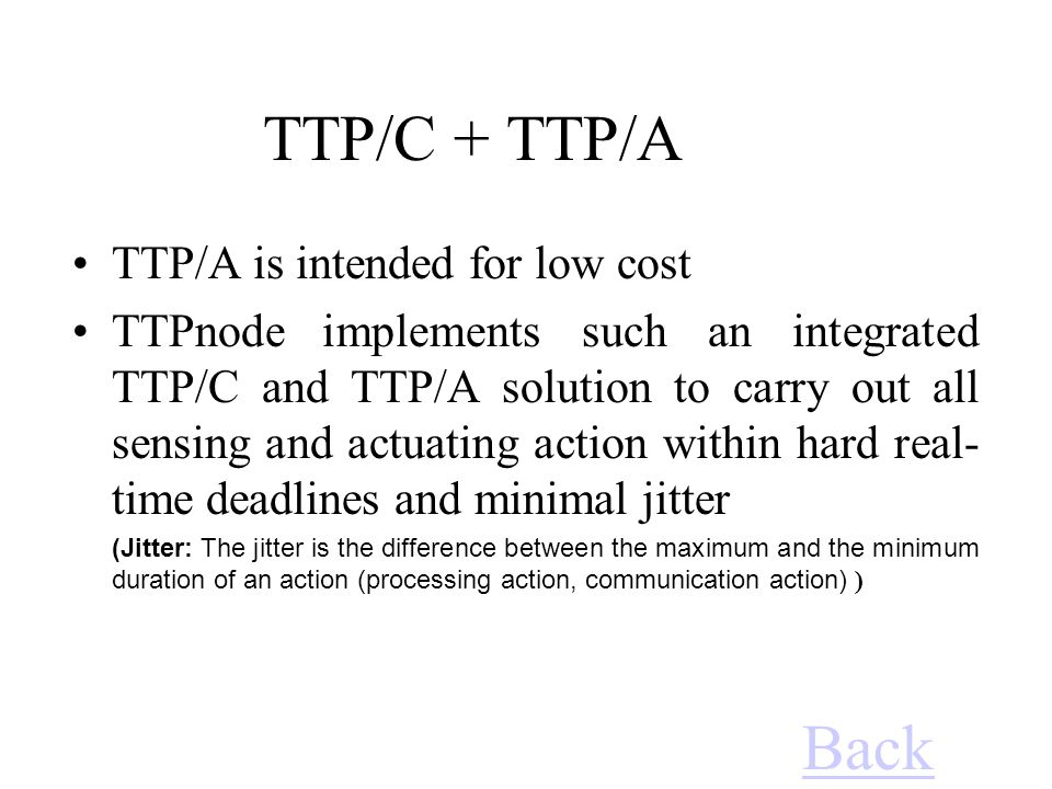 TTP/C + TTP/A Back TTP/A is intended for low cost