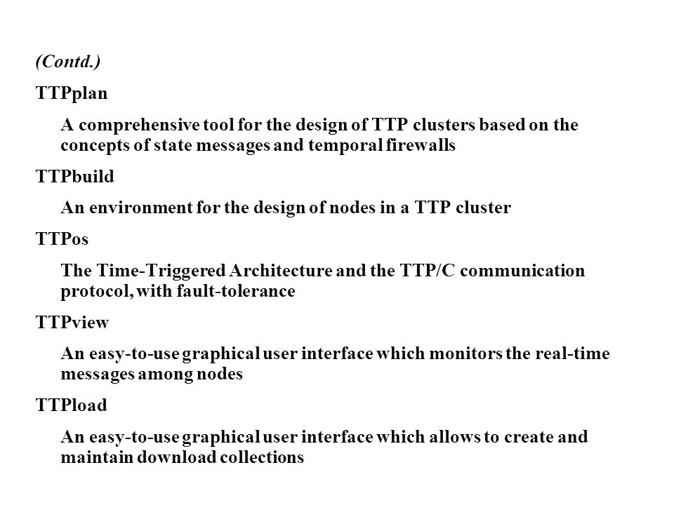 (Contd.) TTPplan. A comprehensive tool for the design of TTP clusters based on the concepts of state messages and temporal firewalls.
