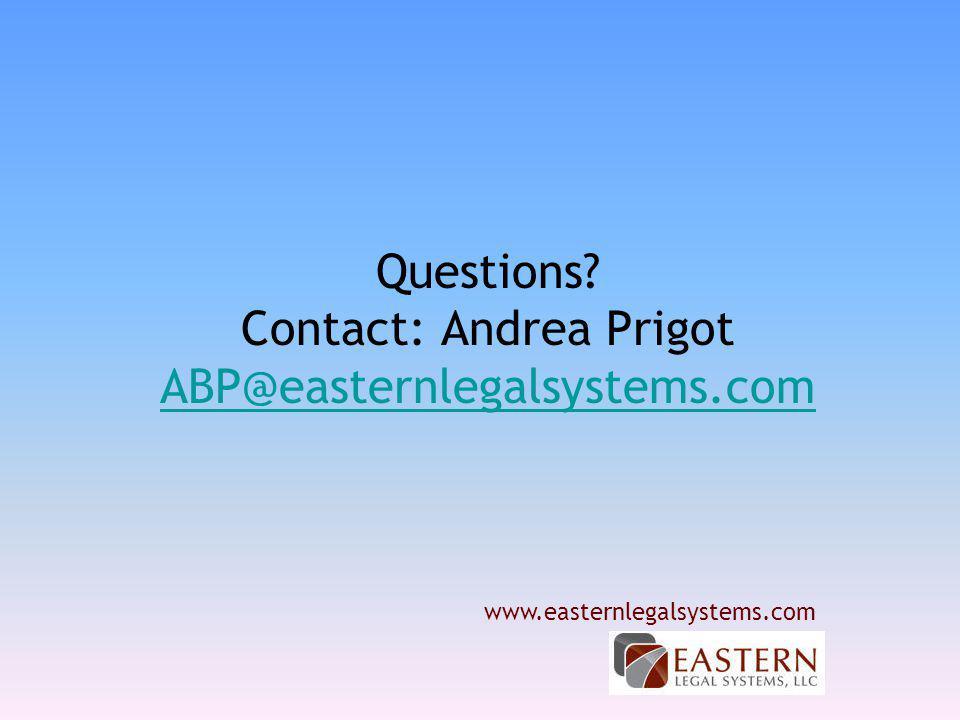 Questions Contact: Andrea Prigot ABP@easternlegalsystems.com