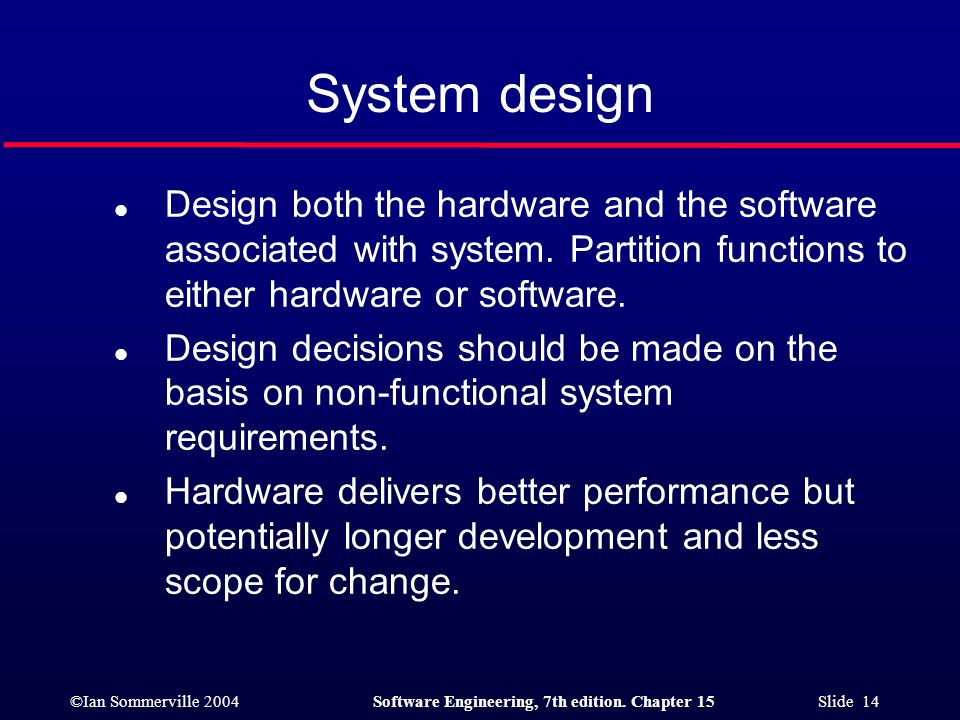System design Design both the hardware and the software associated with system. Partition functions to either hardware or software.