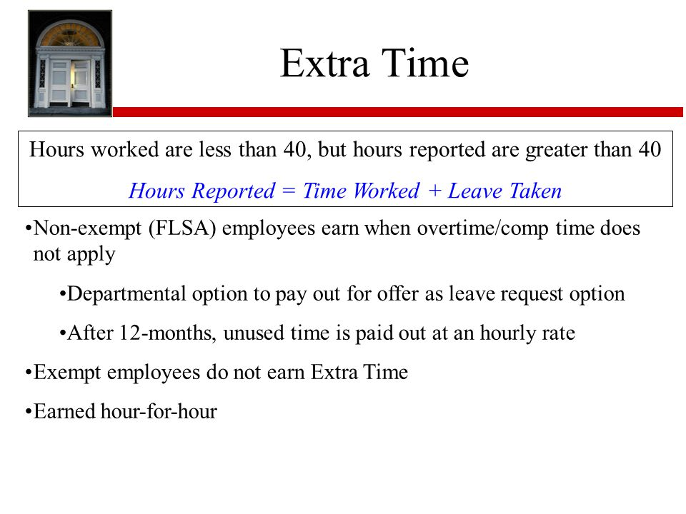 Extra Time Hours worked are less than 40, but hours reported are greater than 40. Hours Reported = Time Worked + Leave Taken.
