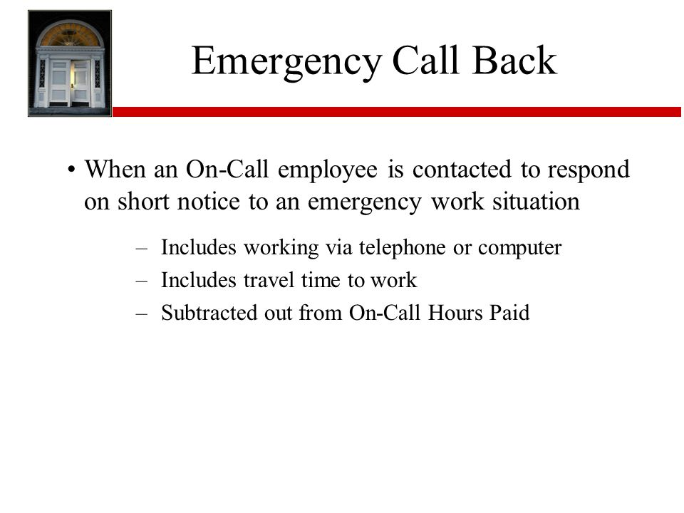 Emergency Call Back When an On-Call employee is contacted to respond on short notice to an emergency work situation.