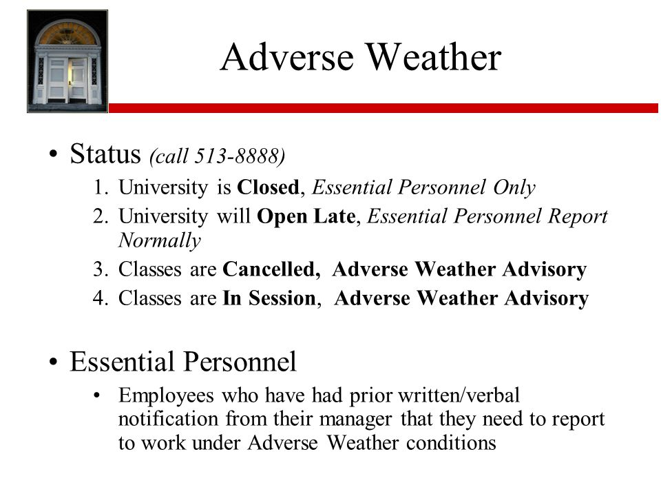 Adverse Weather Status (call 513-8888) Essential Personnel