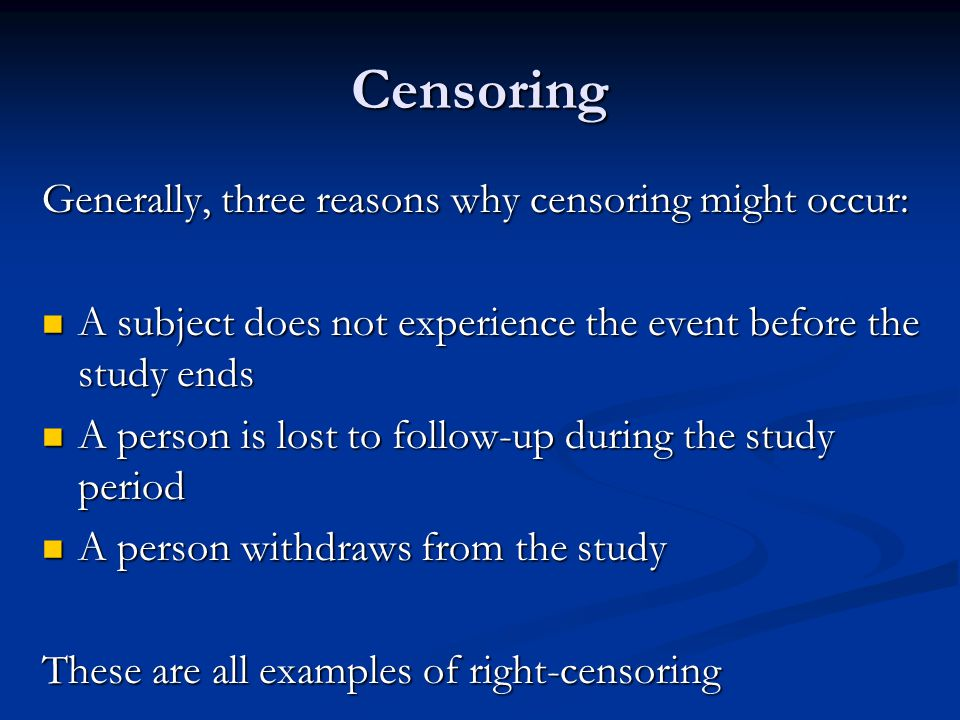 Censoring Generally, three reasons why censoring might occur:
