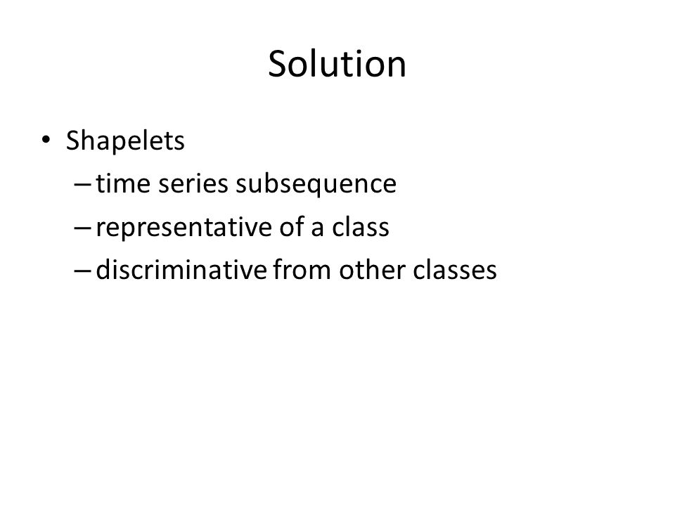 Solution Shapelets time series subsequence representative of a class
