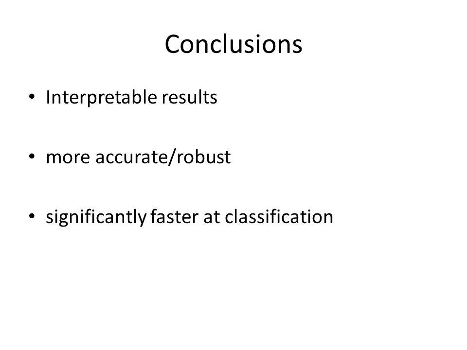 Conclusions Interpretable results more accurate/robust