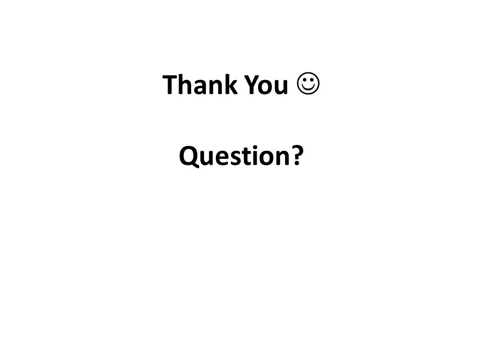 Thank You  Question That's concludes my talk! And I am happy to answer any question.