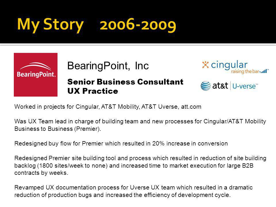 My Story 2006-2009 BearingPoint, Inc Senior Business Consultant