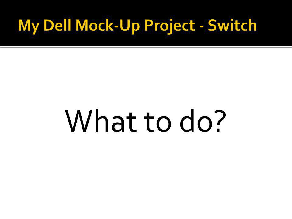 My Dell Mock-Up Project - Switch