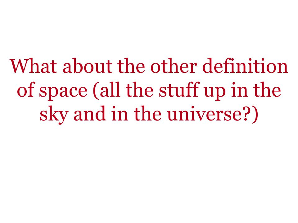 What about the other definition of space (all the stuff up in the sky and in the universe )