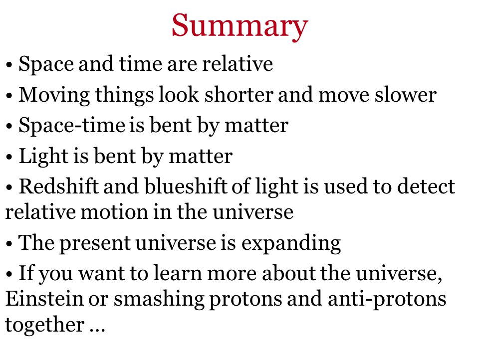 Summary Space and time are relative