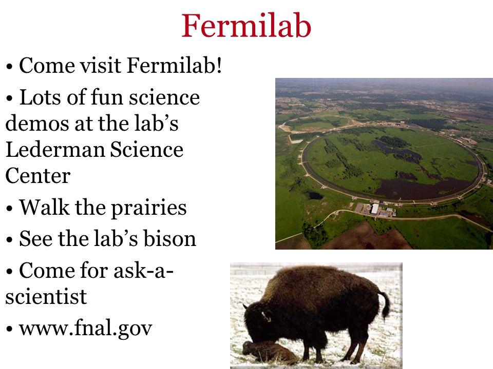 Fermilab Come visit Fermilab!