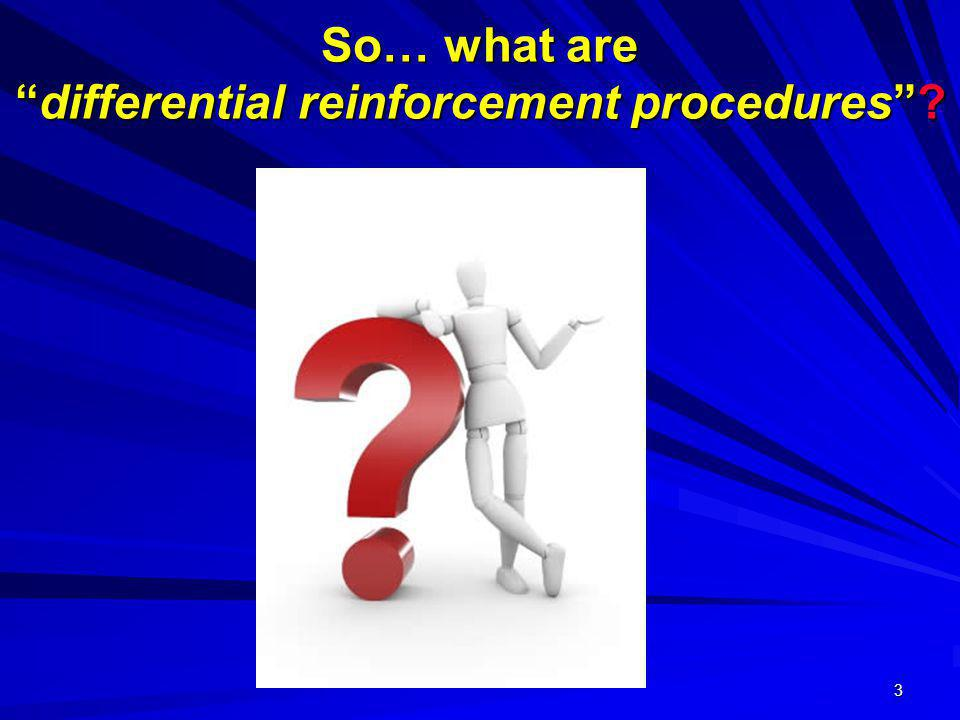 So… what are differential reinforcement procedures