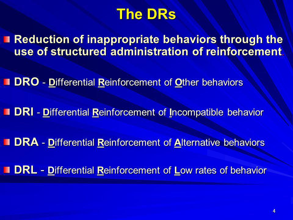 The DRs Reduction of inappropriate behaviors through the use of structured administration of reinforcement.