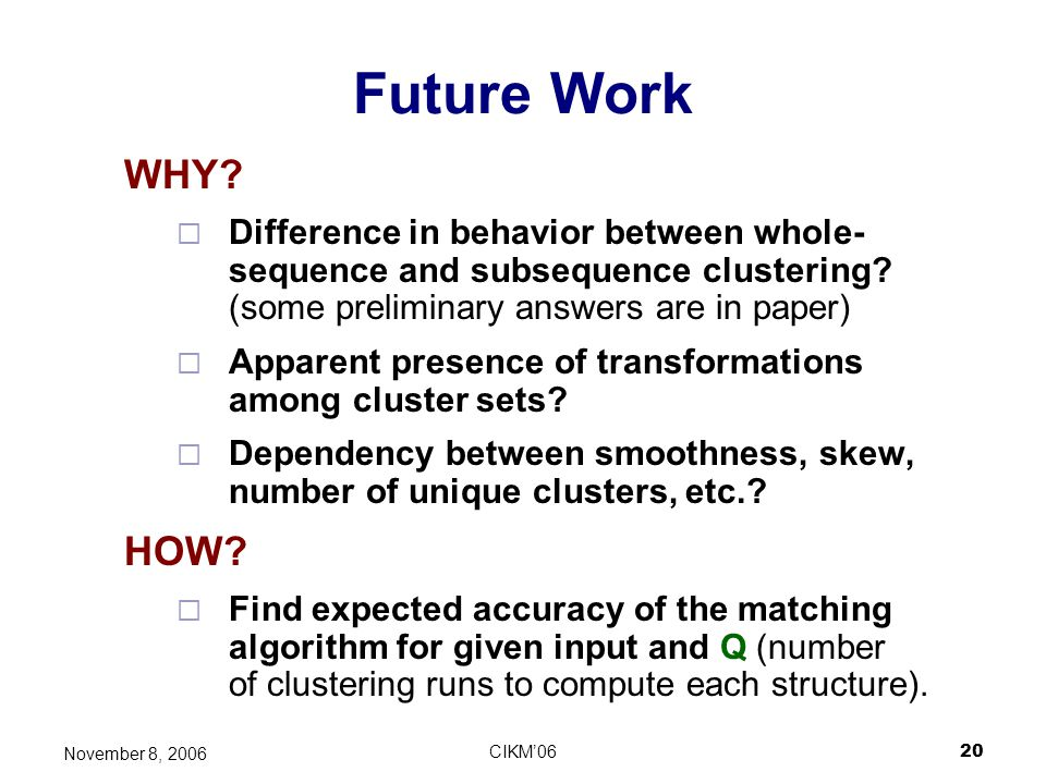 Future Work WHY Difference in behavior between whole-sequence and subsequence clustering (some preliminary answers are in paper)