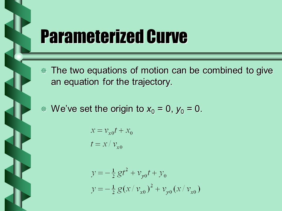 Parameterized Curve The two equations of motion can be combined to give an equation for the trajectory.