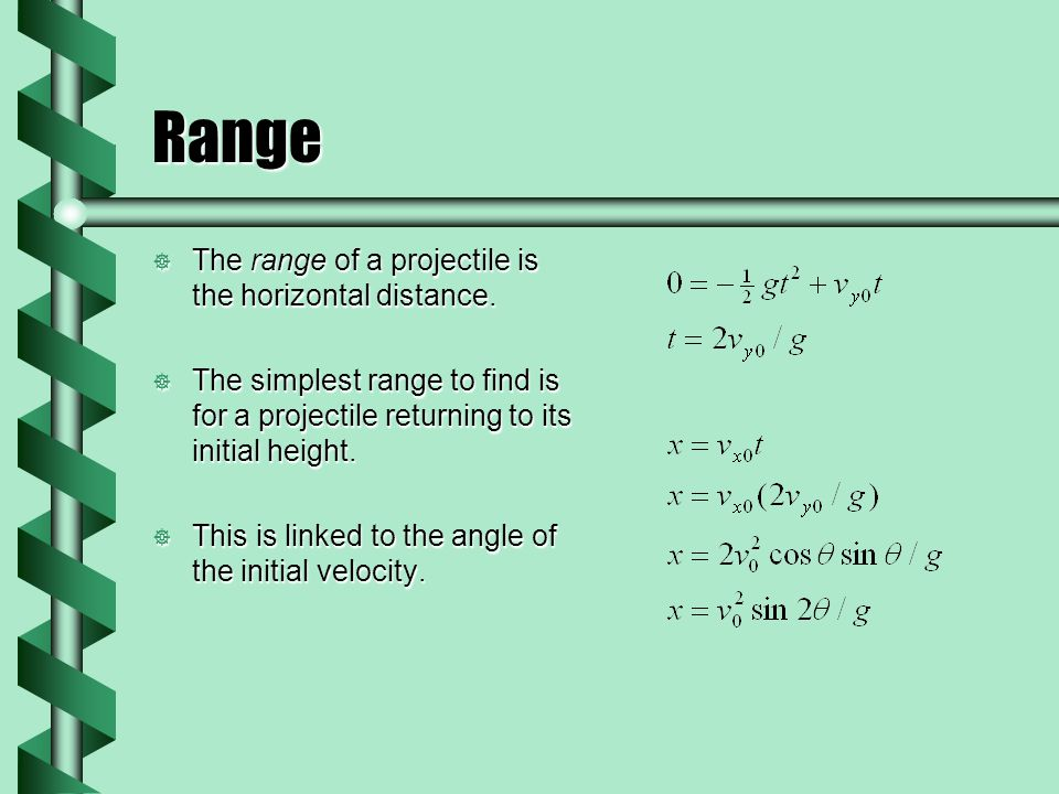 Range The range of a projectile is the horizontal distance.