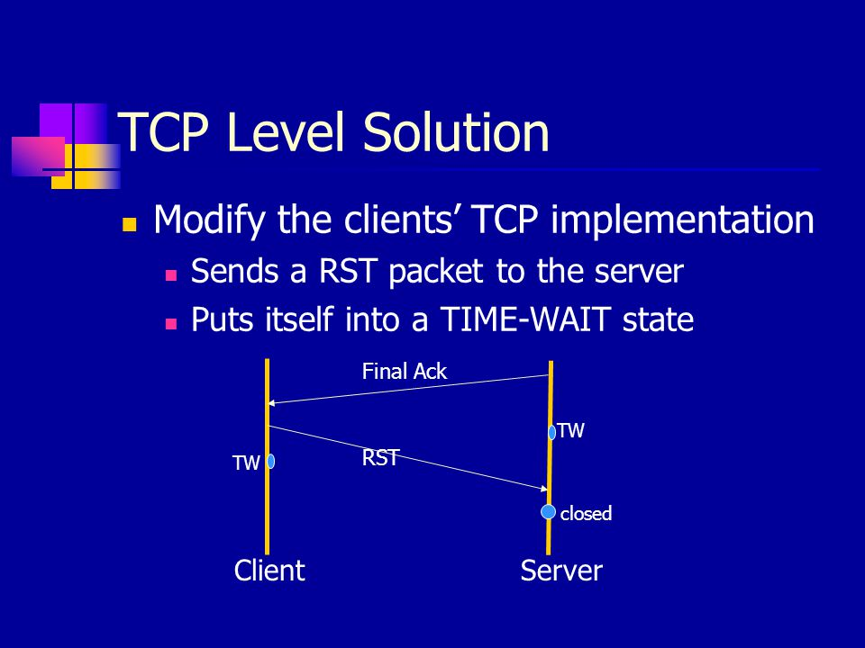 TCP Level Solution Modify the clients' TCP implementation