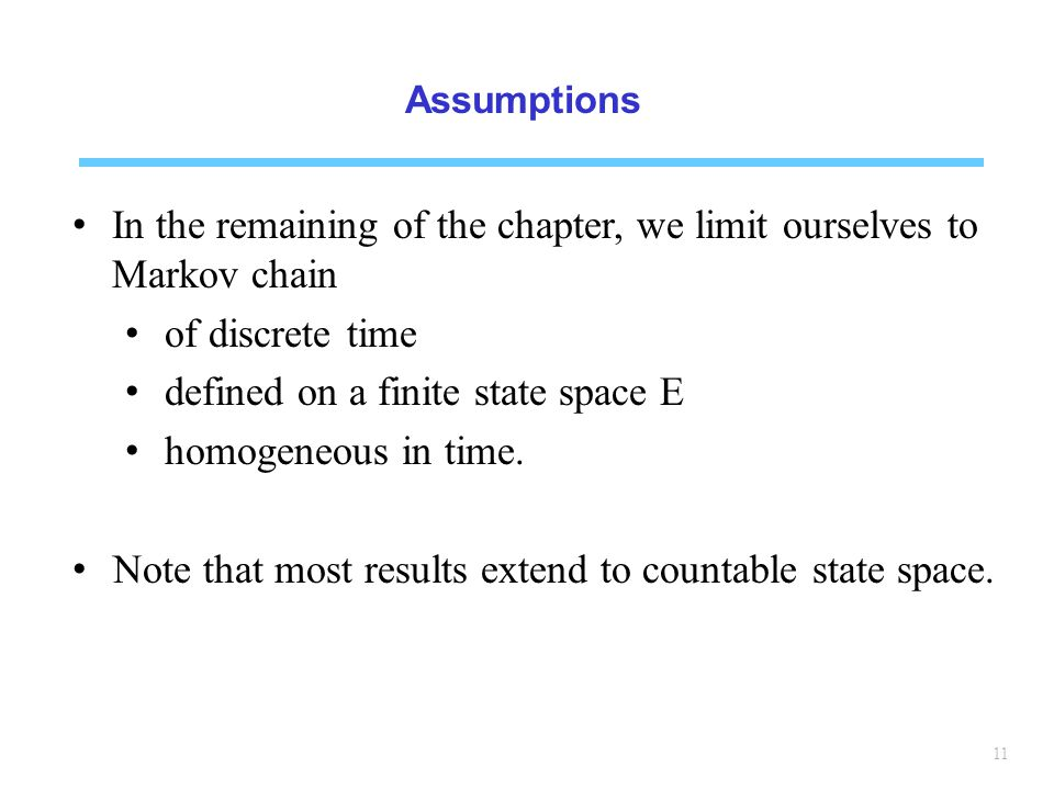In the remaining of the chapter, we limit ourselves to Markov chain