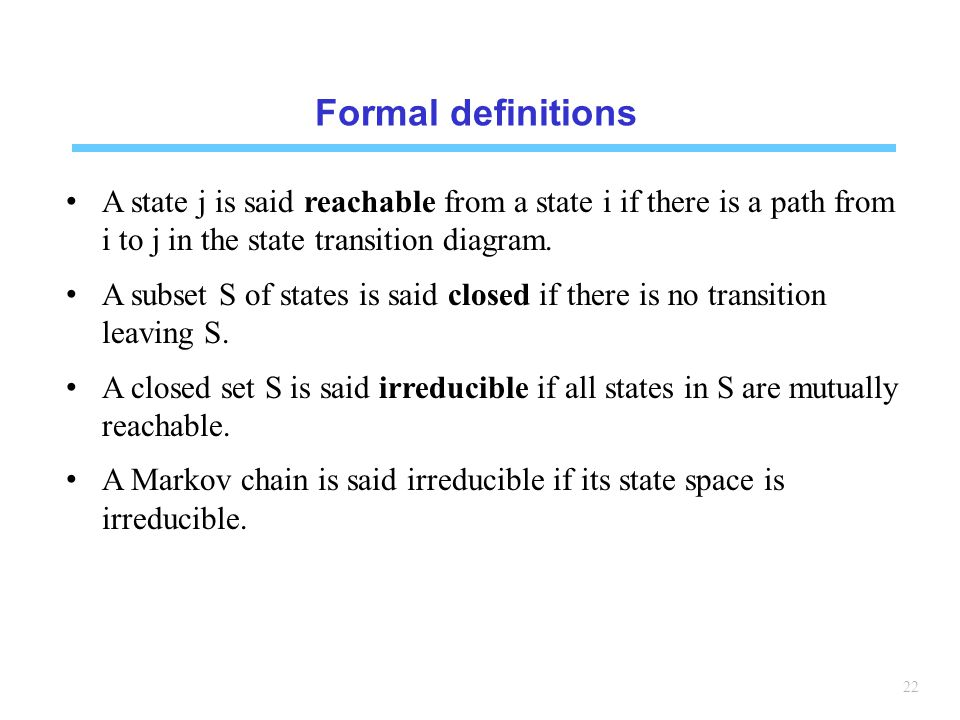 Formal definitions A state j is said reachable from a state i if there is a path from i to j in the state transition diagram.