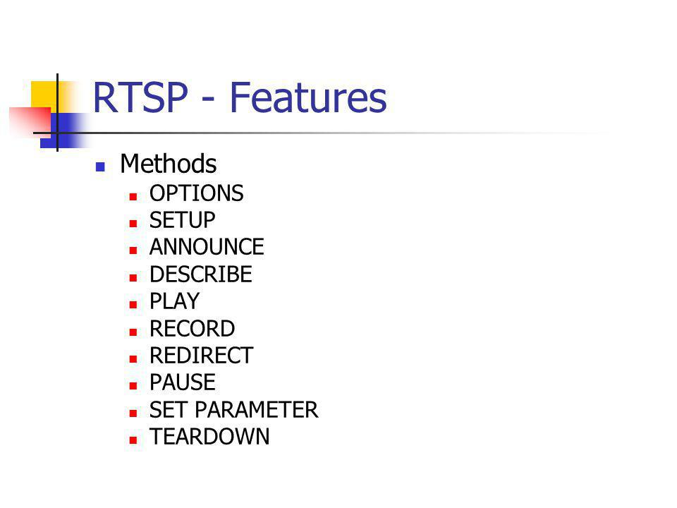 RTSP - Features Methods OPTIONS SETUP ANNOUNCE DESCRIBE PLAY RECORD