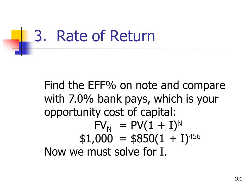 3. Rate of Return Find the EFF% on note and compare with 7.0% bank pays, which is your opportunity cost of capital: