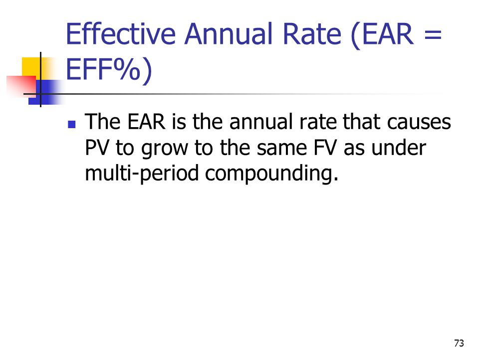 Effective Annual Rate (EAR = EFF%)