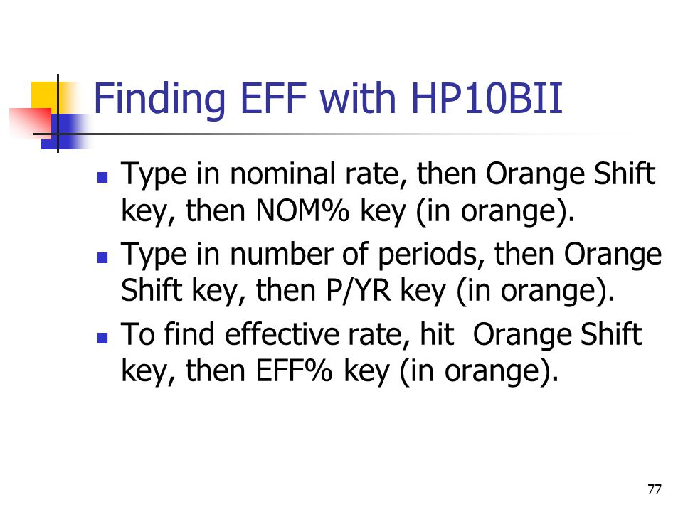 Finding EFF with HP10BII Type in nominal rate, then Orange Shift key, then NOM% key (in orange).