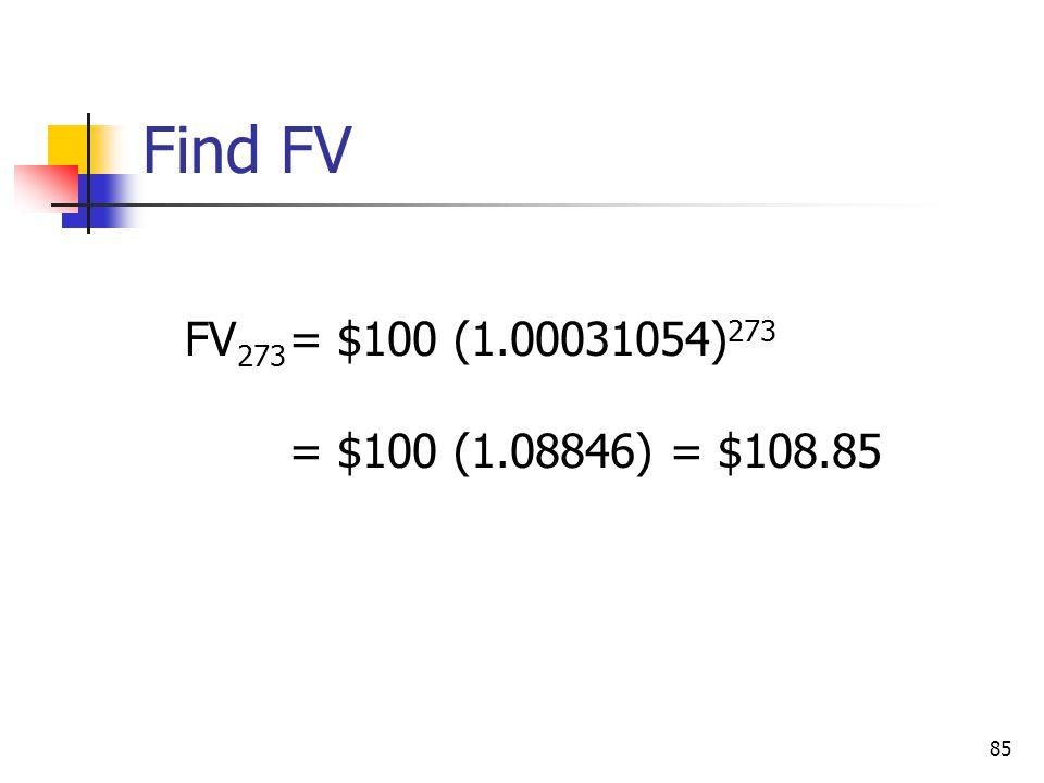 Find FV FV273 = $100 (1.00031054)273 = $100 (1.08846) = $108.85