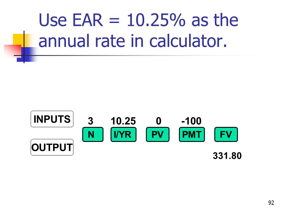 Use EAR = 10.25% as the annual rate in calculator.