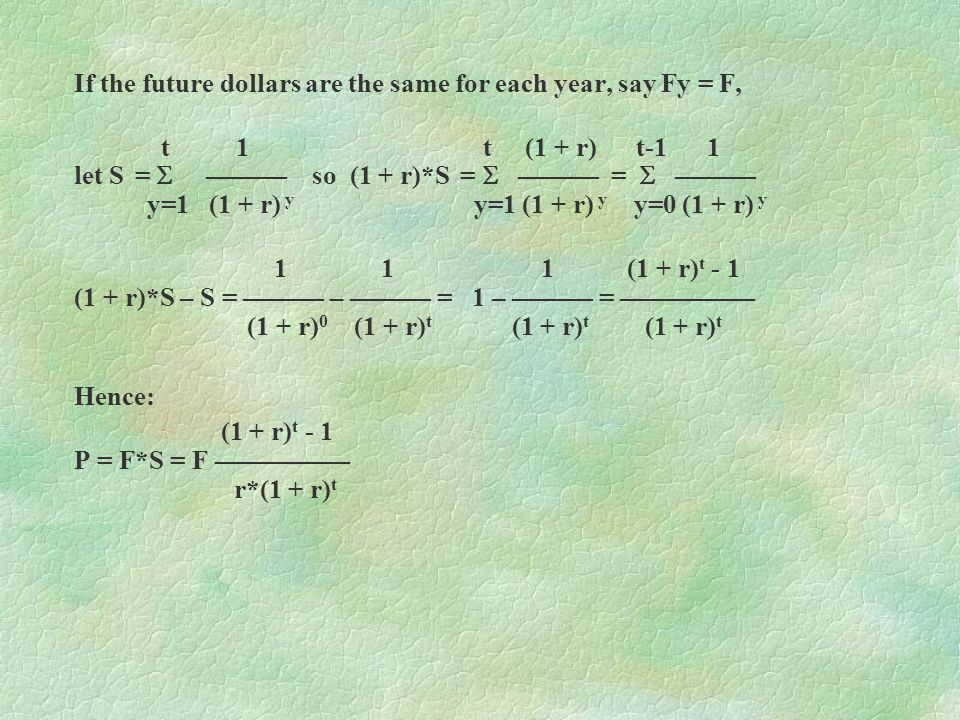 If the future dollars are the same for each year, say Fy = F,