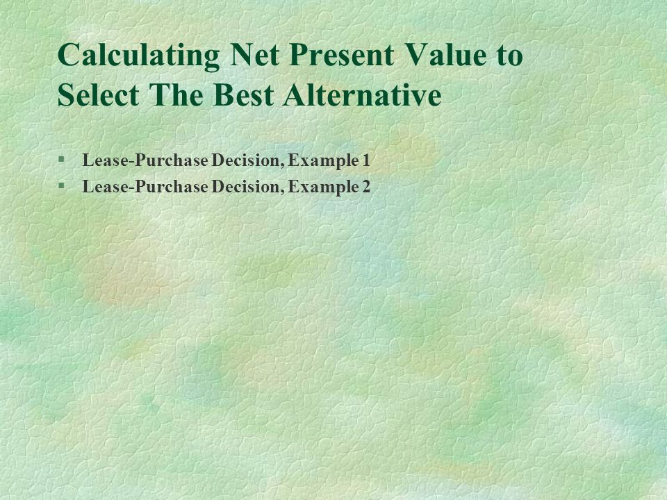 Calculating Net Present Value to Select The Best Alternative