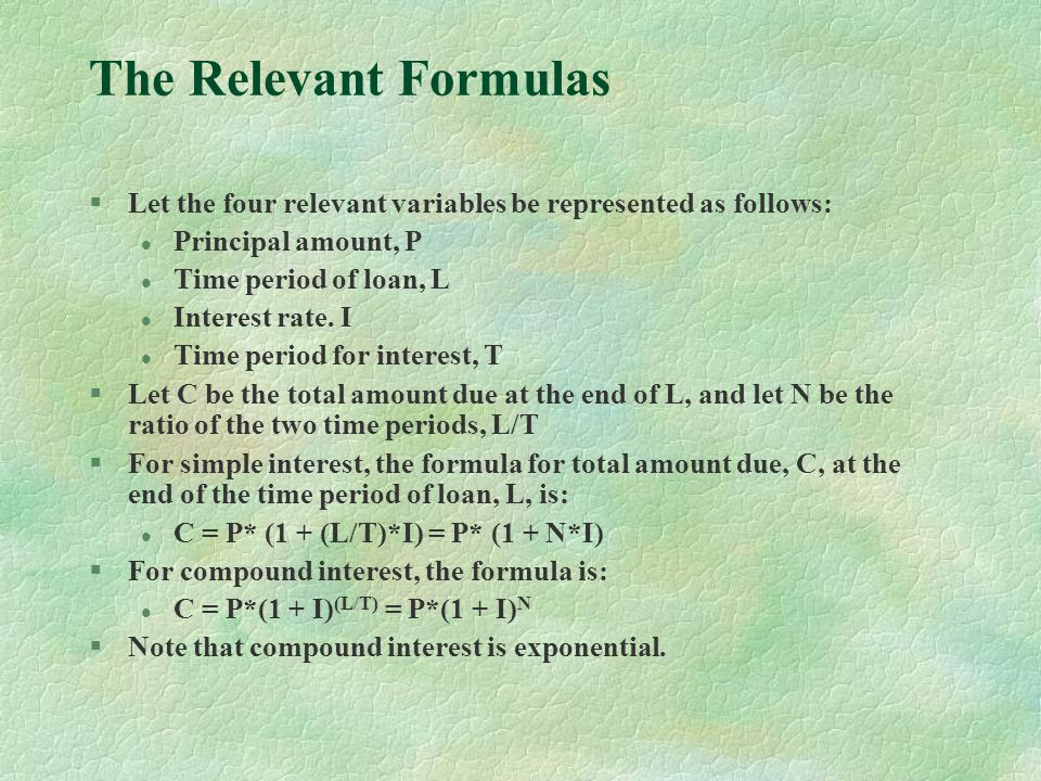 The Relevant Formulas Let the four relevant variables be represented as follows: Principal amount, P.