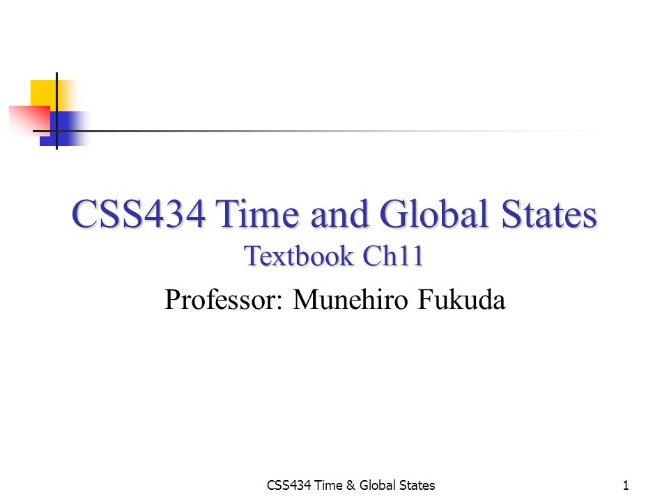 CSS434 Time and Global States