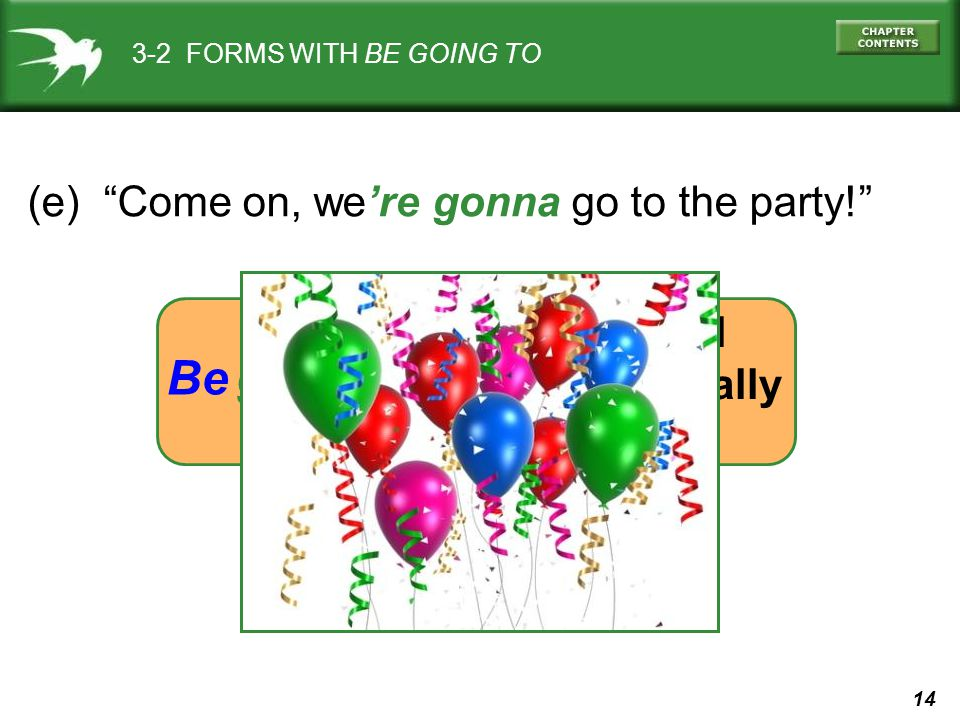 Be gonna going to (e) Come on, we're gonna go to the party! informal