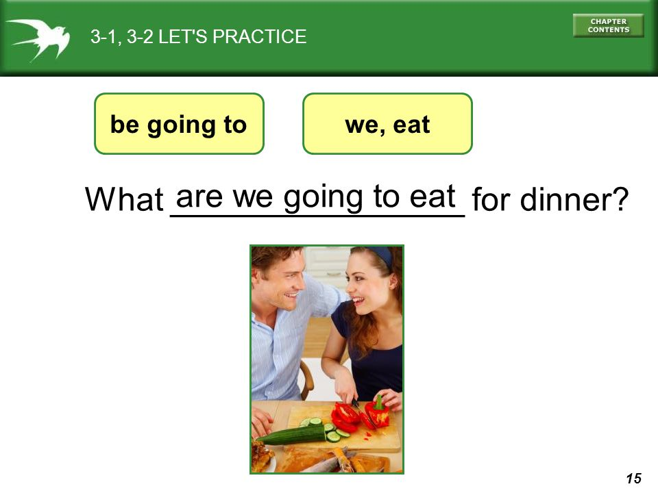 What ________________ for dinner are we going to eat