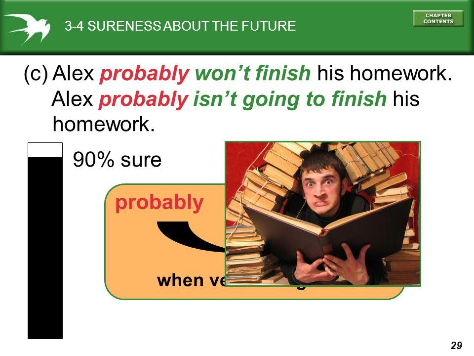 (c) Alex probably won't finish his homework.