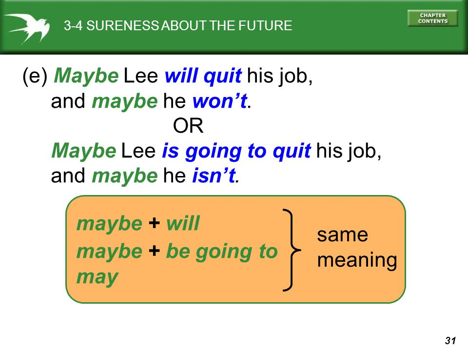 (e) Maybe Lee will quit his job, and maybe he won't. OR